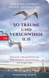 """""""So träume und verschwinde ich"""" - Liebesgedichte von Edip Cansever, Cemal Süreya und Turgut Uyar - Geschenkausgabe"""