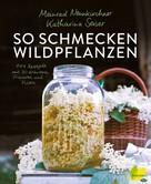 Meinrad Neunkirchner: So schmecken Wildpflanzen