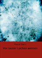 Pascal Stern: Vor lauter Lachen weinen