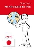 Britta Zuber: Wortlos durch die Welt - Japan ★★★