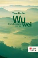 Theo Fischer: Wu wei: Die Lebenskunst des Tao ★★★★