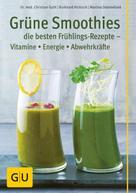Christian Guth: Grüne Smoothies - die besten Frühlings-Rezepte - Vitamine, Energie, Abwehrkräfte