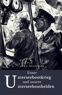 Dr. Otto Weddigen: Unser Unterseebootkrieg ★★★★★