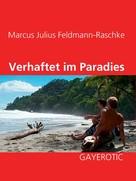 Marcus Julius Feldmann-Raschke: Verhaftet im Paradies ★★★★★