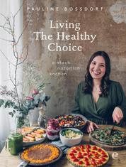 Living the Healthy Choice - Einfach natürlich kochen