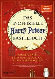 Das inoffizielle Harry-Potter-Bastelbuch - Zauberstäbe, Denkarium und Co. zum Selbermachen