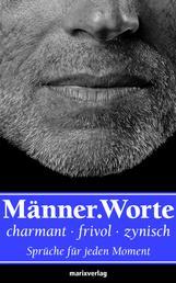 Männer.Worte - Charmant, frivol, zynisch. Sprüche für jede Moment