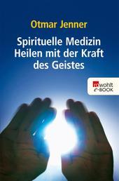Spirituelle Medizin - Heilen mit der Kraft des Geistes