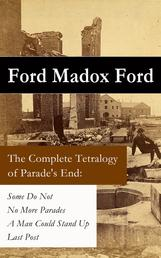 The Complete Tetralogy of Parade's End - Some Do Not + No More Parades + A Man Could Stand Up + Last Post