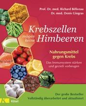 Krebszellen mögen keine Himbeeren - Aktualisierte Neuausgabe - Nahrungsmittel gegen Krebs. Das Immunsystem stärken und gezielt vorbeugen