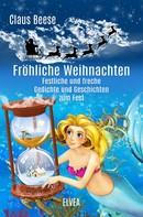 Claus Beese: Fröhliche Weihnachten: Festliche und freche Gedichte und Geschichten zum Fest