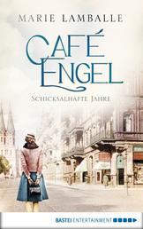 Café Engel - Schicksalhafte Jahre. Roman