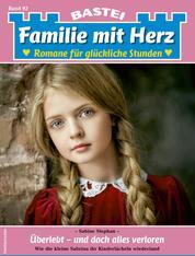 Familie mit Herz 92 - Familienroman - Überlebt - und doch alles verloren