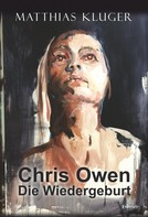 Matthias Kluger: Chris Owen - Die Wiedergeburt