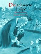 Alexander Dumas d. Ä.: Die schwarze Tulpe