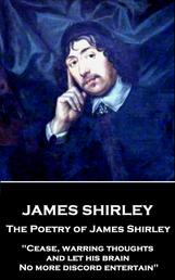 """The Poetry of James Shirley - """"Cease, warring thoughts, and let his brain No more discord entertain"""""""