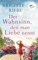 Brigitte Riebe: Der Wahnsinn, den man Liebe nennt ★★★★
