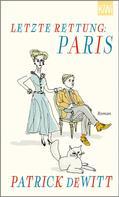 Patrick deWitt: Letzte Rettung: Paris