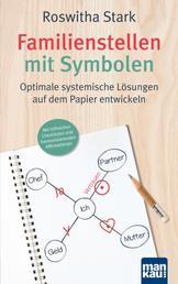 Familienstellen mit Symbolen. Optimale systemische Lösungen auf dem Papier entwickeln - Mit hilfreichen Checklisten und harmonisierenden Affirmationen