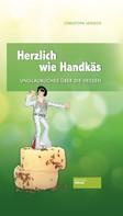 Christoph Jenisch: Herzlich wie Handkäs