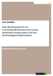Zum Rechtsanspruch von Universitätsabsolventen mit erstem juristischen Staatsexamen auf den Hochschulgrad Diplom-Jurist