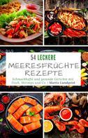 Mattis Lundqvist: 54 leckere Meeresfrüchte-Rezepte