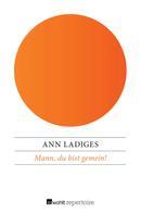 Ann Ladiges: Mann, du bist gemein!