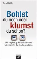 Bernd Gäbler: Bohlst du noch oder klumst du schon? ★★★