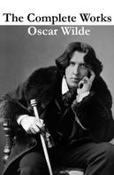 Oscar Wilde: The Complete Works of Oscar Wilde (more than 150 Works)