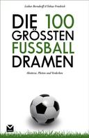 Lothar Berndorff: Die 100 größten Fußball-Dramen ★★★