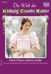 Die Welt der Hedwig Courths-Mahler 530 - Liebesroman - Doch Tränen ändern nichts