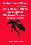 Stefan Daniel Pfund: Die Zeit der Helden und Magier II