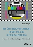 Hannes Berger: Der öffentlich-rechtliche Rundfunk und die Digitalisierung
