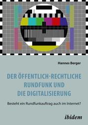 Der öffentlich-rechtliche Rundfunk und die Digitalisierung - Besteht ein Rundfunkauftrag auch im Internet?