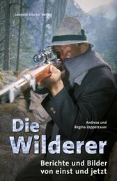 Die Wilderer - Berichte und Bilder von einst und jetzt
