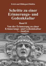 Schritte zu einer Erinnerungs- und Gedenkkultur - Band II: Von der Erinnerung zu einer Erinnerungs- und Gedenkkultur - Analyse