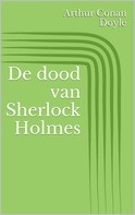 Arthur Conan Doyle: De dood van Sherlock Holmes