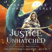 Justice Unhatched - The Exceptional S. Beaufont, Book 5 (Unabridged)