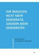 Wolf-Dieter Hauenschild: Wir brauchen nicht mehr Demokratie, sondern mehr Demokraten