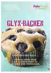 GLYX-Backen - Von Torte bis Pizza, Genuss ohne Reue. Die Alternativen zu Zucker und Weißmehl.