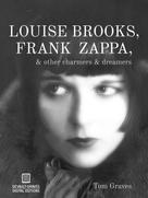 Tom Graves: Louise Brooks, Frank Zappa, & Other Charmers & Dreamers