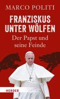 Marco Politi: Franziskus unter Wölfen ★★★★