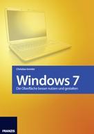 Christian Immler: Windows 7 - Die Oberfläche besser nutzen und gestalten