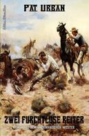 Pat Urban: Zwei furchtlose Reiter ★