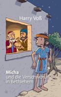 Harry Voß: Micha und die Verschwörung in Bethlehem