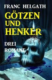 Götzen und Henker: Drei Romane