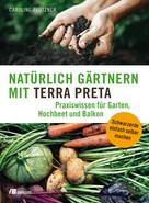 Caroline Pfützner: Natürlich gärtnern mit Terra Preta ★★★