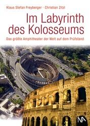Im Labyrinth des Kolosseums - Das größte Amphitheater der Welt auf dem Prüfstand