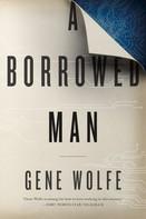 Gene Wolfe: A Borrowed Man