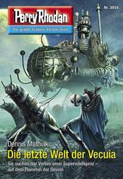 """Perry Rhodan 3054: Die letzte Welt der Vecuia - Perry Rhodan-Zyklus """"Mythos"""""""